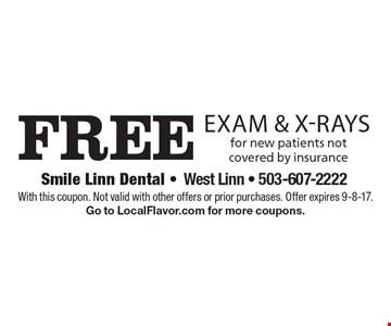 Free exam & x-rays for new patients not covered by insurance. With this coupon. Not valid with other offers or prior purchases. Offer expires 9-8-17. Go to LocalFlavor.com for more coupons.