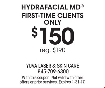 $150 Hydrafacial MD®. First-time clients only. Reg. $190. With this coupon. Not valid with other offers or prior services. Expires 1-31-17.