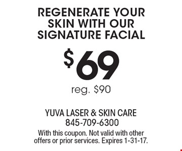 $69 regenerate your skin with our signature facial. Reg. $90. With this coupon. Not valid with other offers or prior services. Expires 1-31-17.