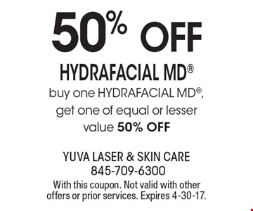 50% off hydra facial md: buy one HYDRAFACIAL MD, get one of equal or lesser value 50% off. With this coupon. Not valid with other offers or prior services. Expires 4-30-17.