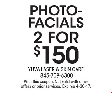 2 for $150 photo-facials. With this coupon. Not valid with other offers or prior services. Expires 4-30-17.