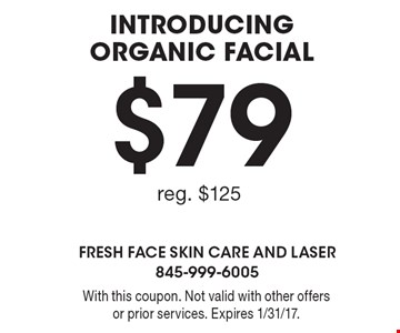 $79 INTRODUCING ORGANIC FACIAL. reg. $125. With this coupon. Not valid with other offers or prior services. Expires 1/31/17.