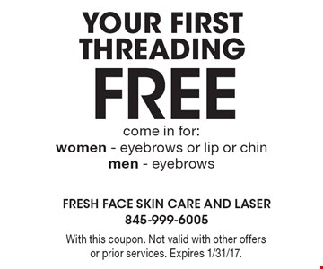 Free - Your First threading. come in for: women - eyebrows or lip or chin men - eyebrows. With this coupon. Not valid with other offers or prior services. Expires 1/31/17.