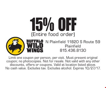 15% OFF (Entire food order). Limit one coupon per person, per visit. Must present original coupon; no photocopies. Not for resale. Not valid with any other discounts, offers or coupons. Valid at location listed above. No cash value. Excludes tax. Excludes alcohol. Expires 10/27/17.