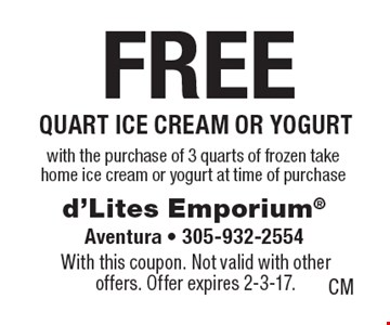 Free quart ice cream or yogurt with the purchase of 3 quarts of frozen take home ice cream or yogurt at time of purchase. With this coupon. Not valid with other offers. Offer expires 2-3-17.