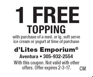 1 free topping with purchase of a med. or lg. soft serve ice cream or yogurt at time of purchase. With this coupon. Not valid with other offers. Offer expires 2-3-17.