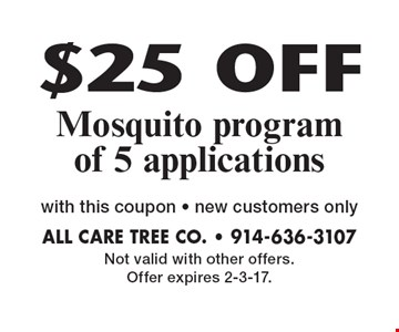 $25 OFF Mosquito program of 5 applications. With this coupon. New customers only. Not valid with other offers. Offer expires 2-3-17.