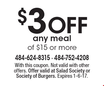 $3 OFF any meal of $15 or more. With this coupon. Not valid with other offers. Offer valid at Salad Society or Society of Burgers. Expires 1-6-17.