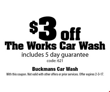 $3 off The Works Car Wash includes 5 day guarantee. code: 621. With this coupon. Not valid with other offers or prior services. Offer expires 2-3-17.