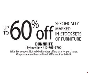 Up to 60% off specifically marked in-stock sets of furniture. With this coupon. Not valid with other offers or prior purchases. Coupons cannot be combined. Offer expires 2-6-17.
