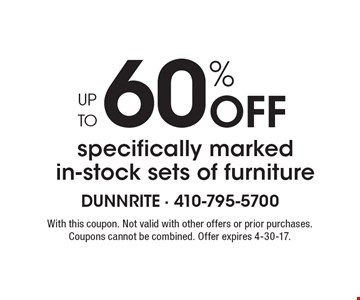 60% Off specifically marked in-stock sets of furniture UP TO. With this coupon. Not valid with other offers or prior purchases. Coupons cannot be combined. Offer expires 4-30-17.