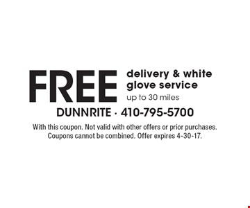 Free delivery & white glove service up to 30 miles. With this coupon. Not valid with other offers or prior purchases. Coupons cannot be combined. Offer expires 4-30-17.