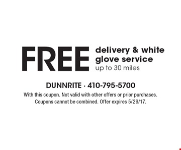 Free delivery & white glove service up to 30 miles. With this coupon. Not valid with other offers or prior purchases. Coupons cannot be combined. Offer expires 5/29/17.
