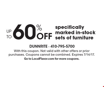 UP TO 60% Off specifically marked in-stock sets of furniture. With this coupon. Not valid with other offers or prior purchases. Coupons cannot be combined. Expires 7/14/17. Go to LocalFlavor.com for more coupons.