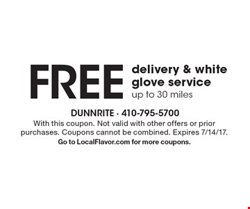 Free delivery & white glove service up to 30 miles. With this coupon. Not valid with other offers or prior purchases. Coupons cannot be combined. Expires 7/14/17. Go to LocalFlavor.com for more coupons.