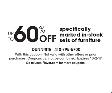 UP TO 60% Off Specifically marked in-stock sets of furniture. With this coupon. Not valid with other offers or prior purchases. Coupons cannot be combined. Expires 10-2-17. Go to LocalFlavor.com for more coupons.
