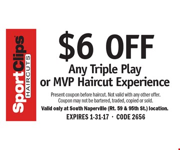 $6 OFF Any Triple Play or MVP Haircut Experience. Present coupon before haircut. Not valid with any other offer. Coupon may not be bartered, traded, copied or sold. EXPIRES 1-31-17-CODE 2656
