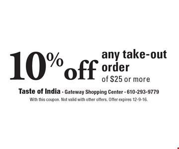 10% off any take-out order of $25 or more. With this coupon. Not valid with other offers. Offer expires 12-9-16.