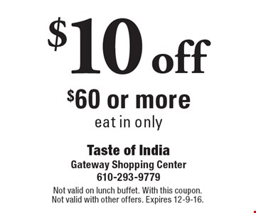 $10 off $60 or more eat in only. Not valid on lunch buffet. With this coupon. Not valid with other offers. Expires 12-9-16.