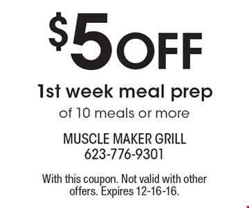 $5 OFF 1st week meal prep of 10 meals or more. With this coupon. Not valid with other offers. Expires 12-16-16.