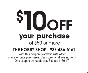 $10 off your purchase of $50 or more. With this coupon. Not valid with other offers or prior purchases. See store for all restrictions. One coupon per customer. Expires 1-20-17.