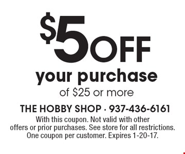 $5 off your purchase of $25 or more. With this coupon. Not valid with other offers or prior purchases. See store for all restrictions. One coupon per customer. Expires 1-20-17.