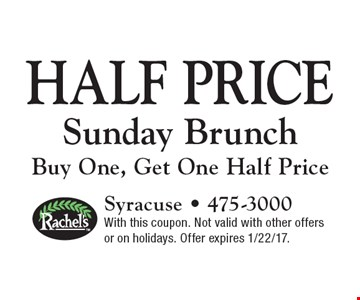 Half price Sunday Brunch Buy One, Get One Half Price. With this coupon. Not valid with other offers or on holidays. Offer expires 1/22/17.