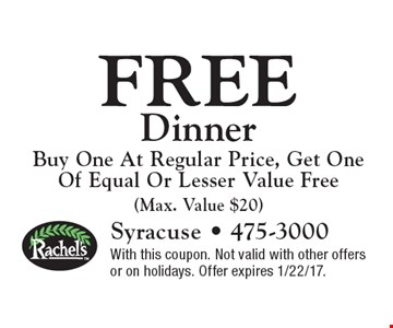 Free Dinner Buy One At Regular Price, Get One Of Equal Or Lesser Value Free(Max. Value $20). With this coupon. Not valid with other offers or on holidays. Offer expires 1/22/17.