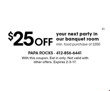 $25 Off your next party in our banquet room min. food purchase of $200. With this coupon. Eat in only. Not valid with other offers. Expires 2-3-17.