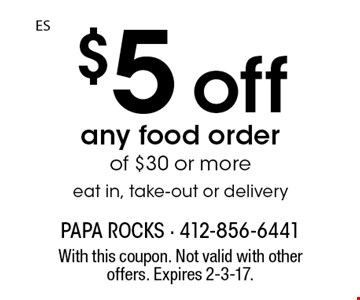 $5 off any food order of $30 or more eat in, take-out or delivery. With this coupon. Not valid with other offers. Expires 2-3-17.