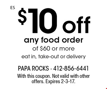 $10 off any food order of $60 or more eat in, take-out or delivery. With this coupon. Not valid with other offers. Expires 2-3-17.