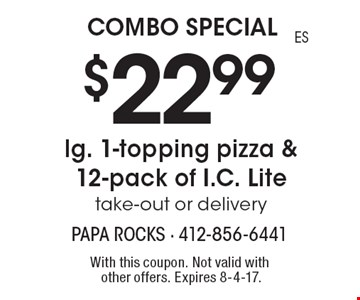 Combo Special! $22.99 lg. 1-topping pizza & 12-pack of I.C. Lite. Take-out or delivery. With this coupon. Not valid with other offers. Expires 8-4-17.