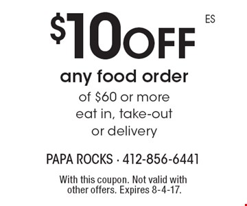 $10 off any food order of $60 or more eat in. Take-out or delivery. With this coupon. Not valid with other offers. Expires 8-4-17.