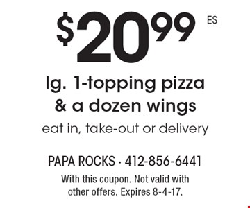 $20.99 lg. 1-topping pizza & a dozen wings eat in. Take-out or delivery. With this coupon. Not valid with other offers. Expires 8-4-17.