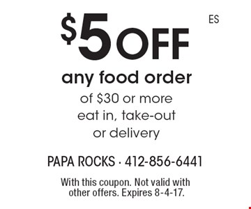 $5 off any food order of $30 or more eat in. Take-out or delivery. With this coupon. Not valid with other offers. Expires 8-4-17.