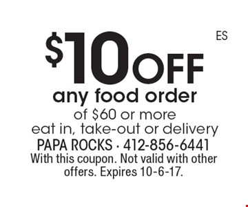 $10 off any food order of $60 or more eat in, take-out or delivery. With this coupon. Not valid with other offers. Expires 10-6-17.