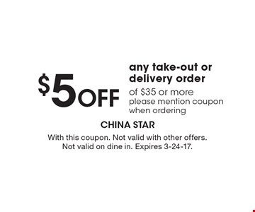 $5 Off any take-out or delivery order of $35 or more, please mention coupon when ordering. With this coupon. Not valid with other offers. Not valid on dine in. Expires 3-24-17.