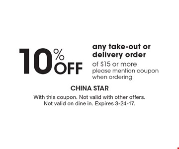10% Off any take-out or delivery order of $15 or more, please mention coupon when ordering. With this coupon. Not valid with other offers. Not valid on dine in. Expires 3-24-17.