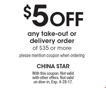 $5 Off any take-out or delivery order of $35 or more. Please mention coupon when ordering. With this coupon. Not valid with other offers. Not valid on dine-in. Exp. 4-28-17.