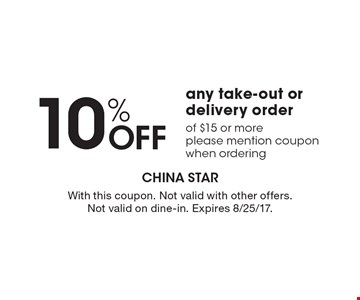 10% Off any take-out or delivery order of $15 or more. Please mention coupon when ordering. With this coupon. Not valid with other offers. Not valid on dine-in. Expires 8/25/17.