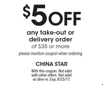 $5 Off any take-out or delivery order of $35 or more. Please mention coupon when ordering. With this coupon. Not valid with other offers. Not valid on dine-in. Exp. 8/25/17.