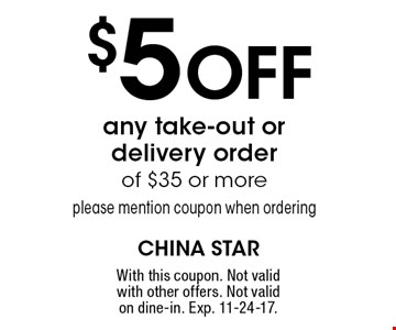 $5 Off any take-out or delivery order of $35 or more please mention coupon when ordering. With this coupon. Not valid with other offers. Not valid on dine-in. Exp. 11-24-17.