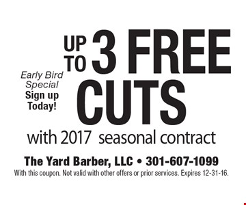 Early bird special sign up today! up to 3 free Cuts with 2017seasonal contract. With this coupon. Not valid with other offers or prior services. Expires 12-31-16.