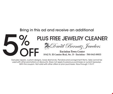 Bring in this ad and receive an additional 5% OFF PLUS FREE jewelry cleaner. Excludes repairs, custom designs, loose diamonds, Pandora and consignment Items. Sale cannot be used with other promotions or discounts. Does not apply to previous purchases or current layaways.With this coupon. Not valid with other offers or prior purchases. Now through 1-15-17.