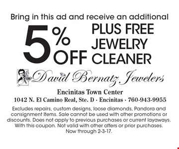 Bring in this ad and receive an additional 5% OFF. PLUS FREE jewelry cleaner. Excludes repairs, custom designs, loose diamonds, Pandora and consignment Items. Sale cannot be used with other promotions or discounts. Does not apply to previous purchases or current layaways.With this coupon. Not valid with other offers or prior purchases. Now through 2-3-17.