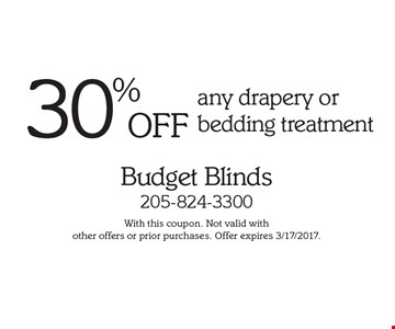 30% OFF any drapery or bedding treatment. With this coupon. Not valid with other offers or prior purchases. Offer expires 3/17/2017.