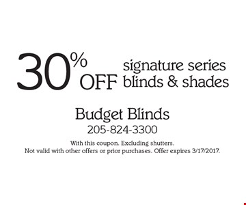 30% OFF signature series blinds & shades. With this coupon. Excluding shutters. Not valid with other offers or prior purchases. Offer expires 3/17/2017.