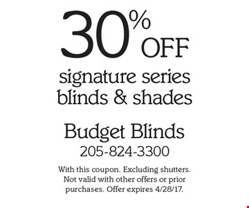 30% OFF signature series blinds & shades. With this coupon. Excluding shutters. Not valid with other offers or prior purchases. Offer expires 4/28/17.