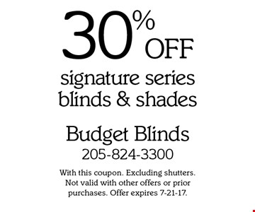 30% OFF signature series blinds & shades. With this coupon. Excluding shutters. 