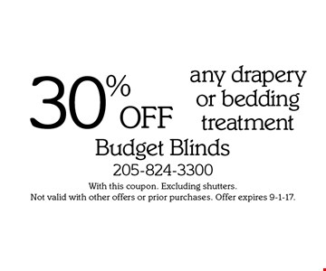 30% OFF any drapery or bedding treatment. With this coupon. Excluding shutters. Not valid with other offers or prior purchases. Offer expires 9-1-17.